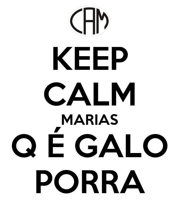 KEEP CALM MARIAS Q É GALO PORRA