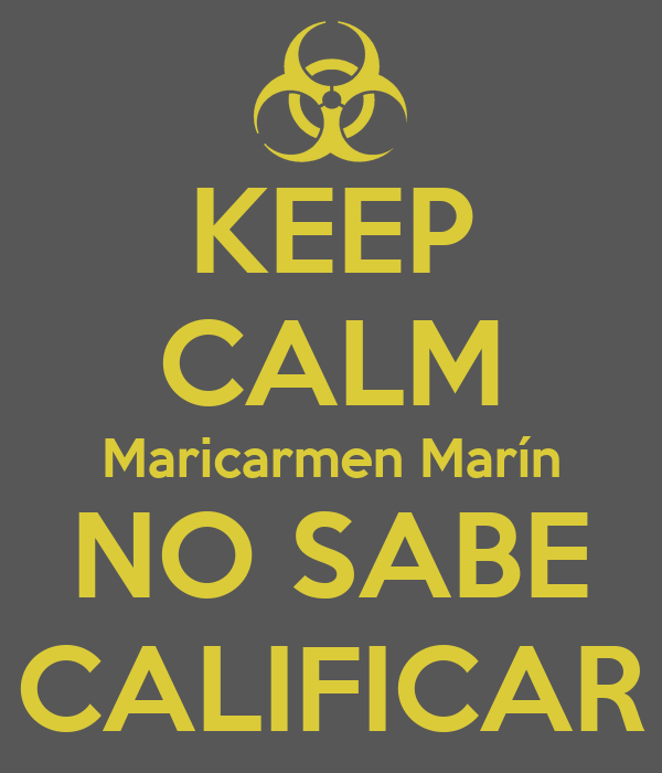 KEEP CALM Maricarmen Marín NO SABE CALIFICAR