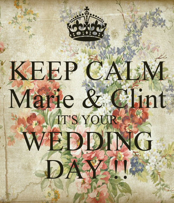 KEEP CALM Marie & Clint IT'S YOUR WEDDING DAY !!