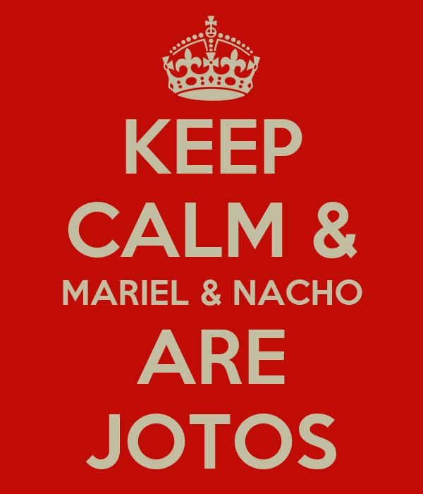 KEEP CALM & MARIEL & NACHO ARE JOTOS