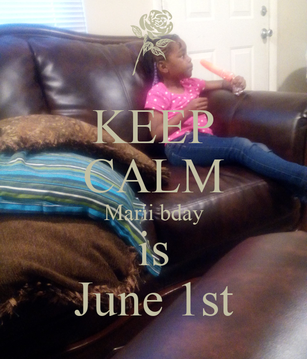 KEEP CALM Marii bday is June 1st