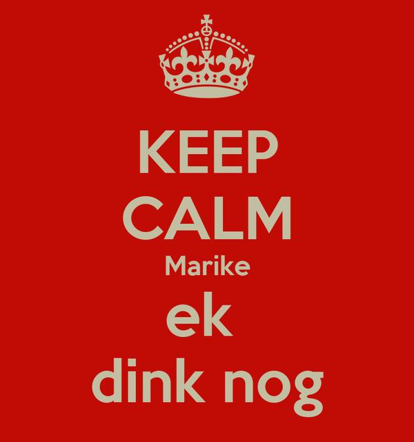 KEEP CALM Marike ek  dink nog
