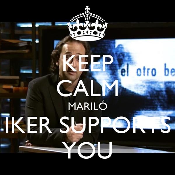 KEEP CALM MARILÓ IKER SUPPORTS YOU