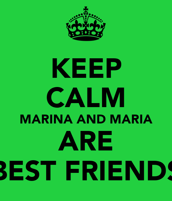 KEEP CALM MARINA AND MARIA ARE BEST FRIENDS