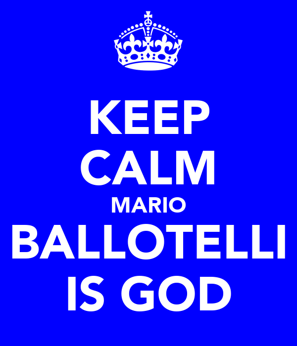 KEEP CALM MARIO BALLOTELLI IS GOD