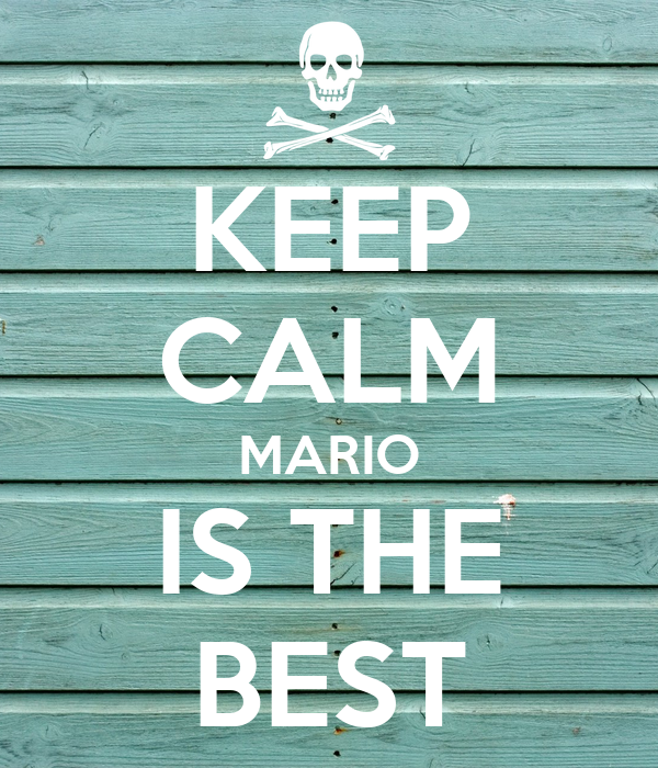 KEEP CALM MARIO IS THE BEST
