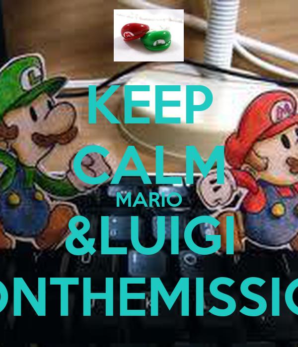 KEEP CALM MARIO &LUIGI RONTHEMISSION