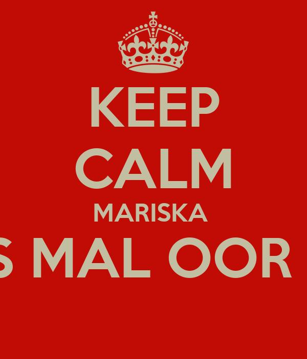 KEEP CALM MARISKA  EK IS MAL OOR JOU
