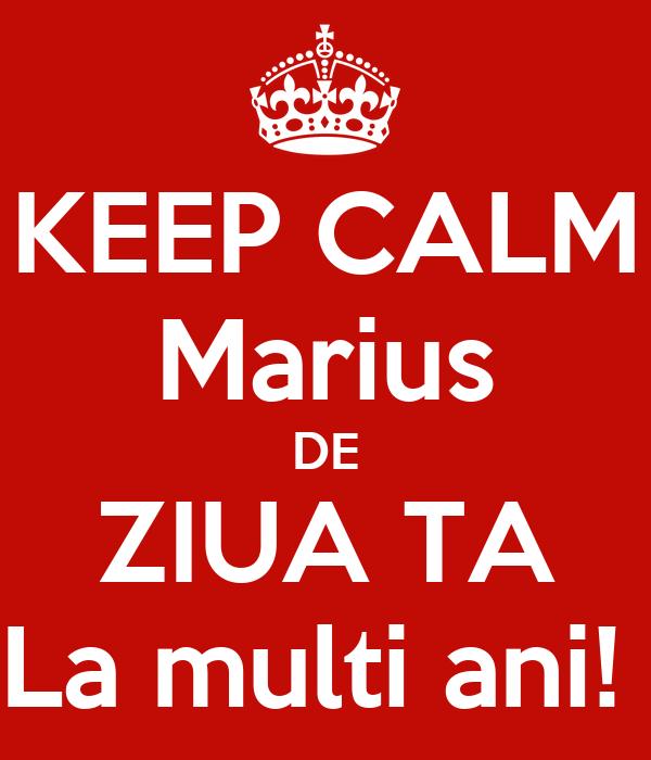 KEEP CALM Marius DE ZIUA TA La multi ani!