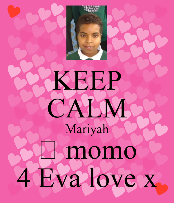 KEEP CALM Mariyah 💘 momo 4 Eva love x
