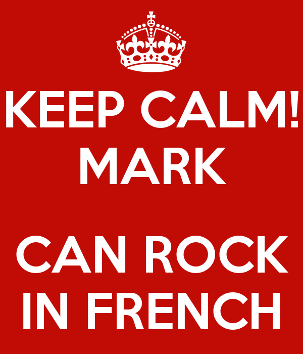 KEEP CALM! MARK  CAN ROCK IN FRENCH