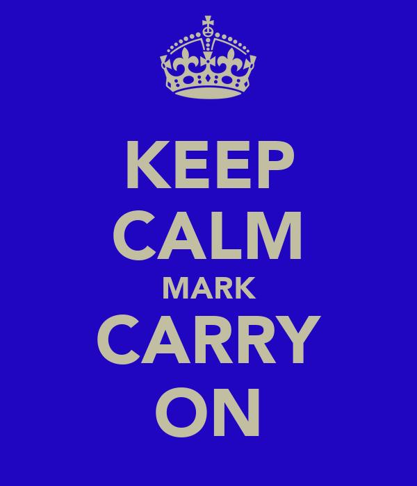 KEEP CALM MARK CARRY ON