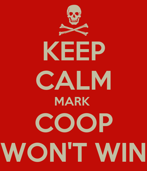 KEEP CALM MARK  COOP WON'T WIN