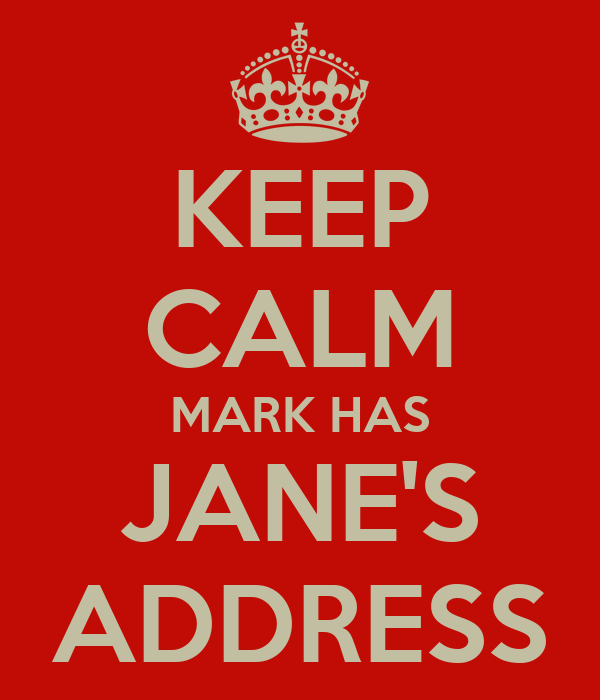 KEEP CALM MARK HAS JANE'S ADDRESS