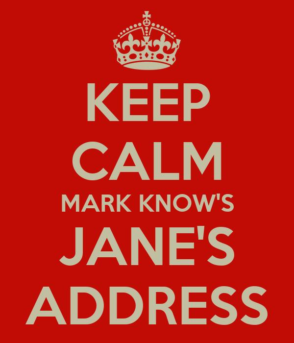 KEEP CALM MARK KNOW'S JANE'S ADDRESS