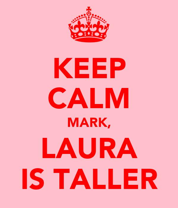 KEEP CALM MARK, LAURA IS TALLER
