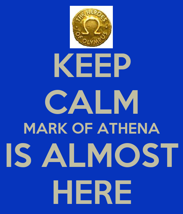KEEP CALM MARK OF ATHENA IS ALMOST HERE