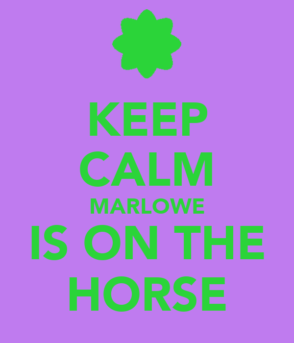 KEEP CALM MARLOWE IS ON THE HORSE