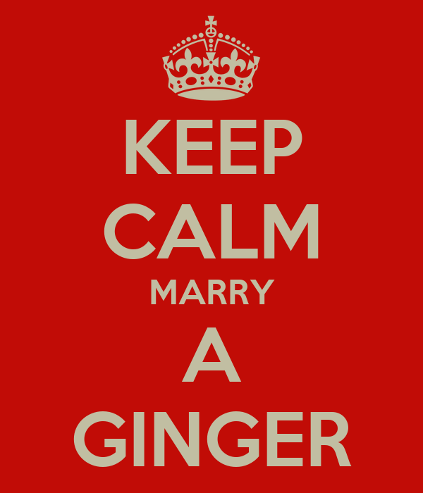 KEEP CALM MARRY A GINGER