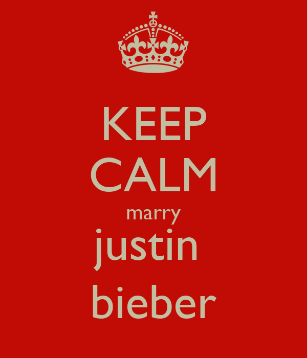 KEEP CALM marry justin  bieber