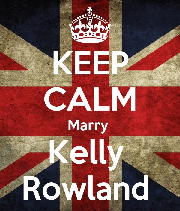 KEEP CALM Marry  Kelly  Rowland