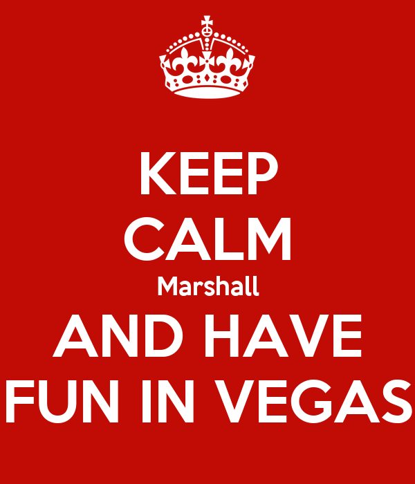 KEEP CALM Marshall AND HAVE FUN IN VEGAS