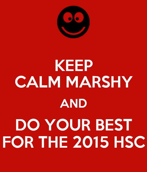 KEEP CALM MARSHY AND DO YOUR BEST FOR THE 2015 HSC