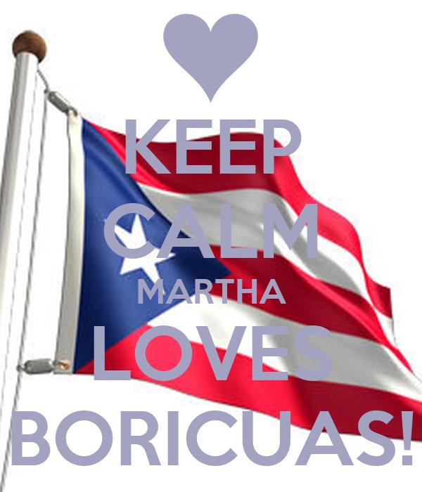 KEEP CALM MARTHA LOVES BORICUAS!