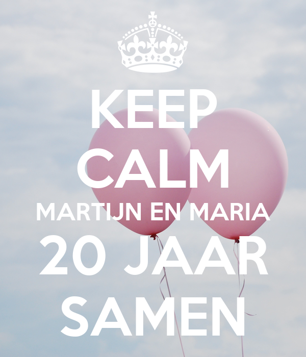 KEEP CALM MARTIJN EN MARIA 20 JAAR SAMEN