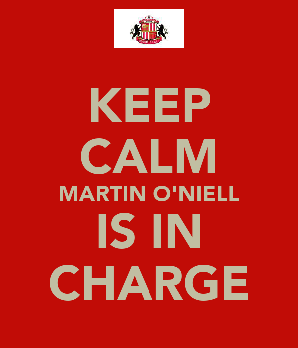 KEEP CALM MARTIN O'NIELL IS IN CHARGE