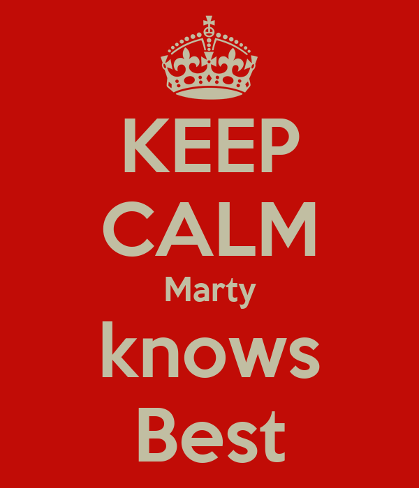 KEEP CALM Marty knows Best