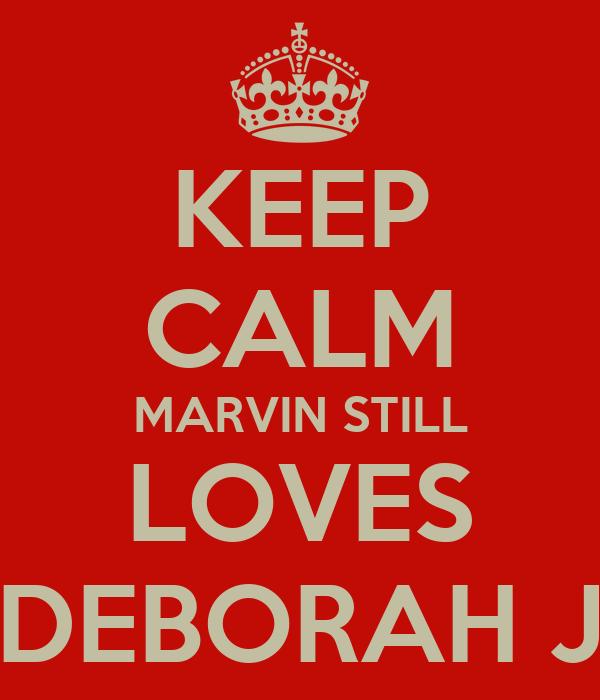 KEEP CALM MARVIN STILL LOVES DEBORAH J