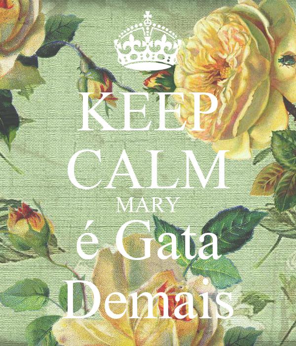 KEEP CALM MARY é Gata Demais