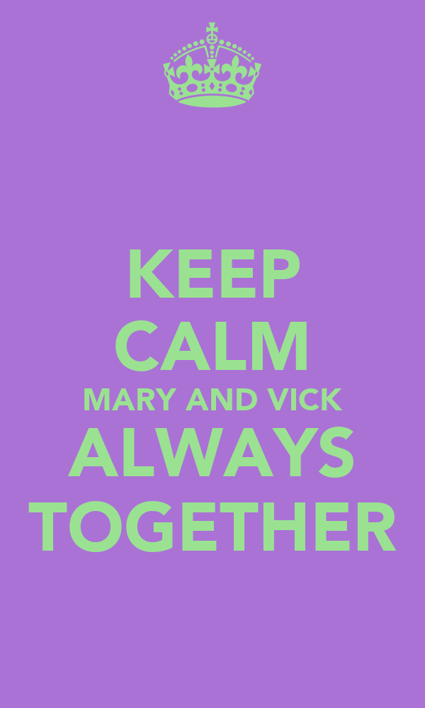KEEP CALM MARY AND VICK ALWAYS TOGETHER