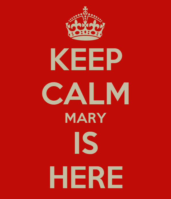KEEP CALM MARY IS HERE