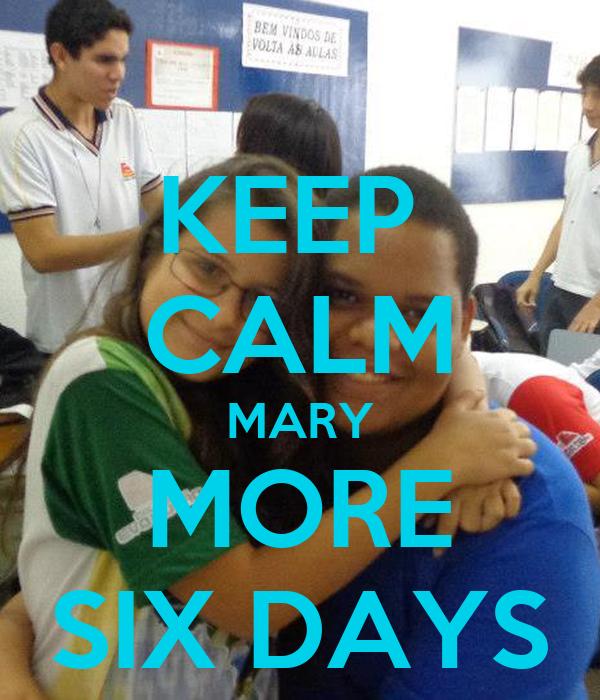 KEEP  CALM MARY MORE SIX DAYS