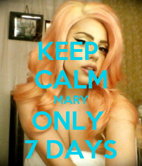 KEEP  CALM MARY ONLY  7 DAYS