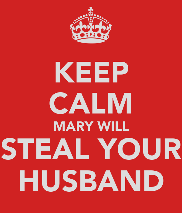 KEEP CALM MARY WILL STEAL YOUR HUSBAND