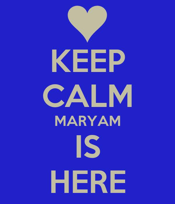 KEEP CALM MARYAM IS HERE