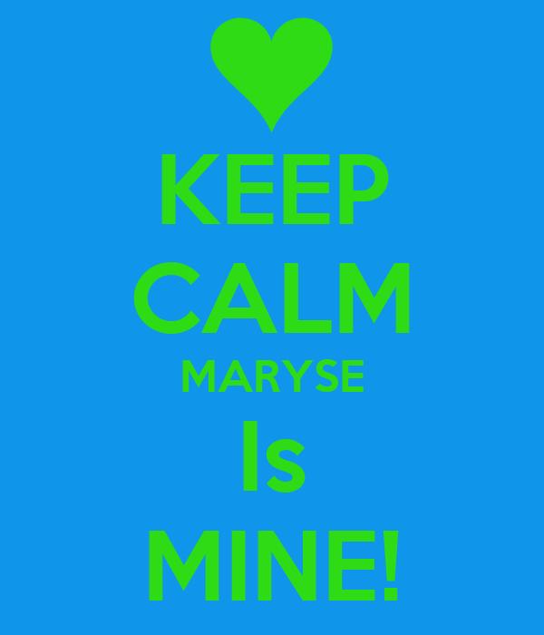 KEEP CALM MARYSE Is MINE!