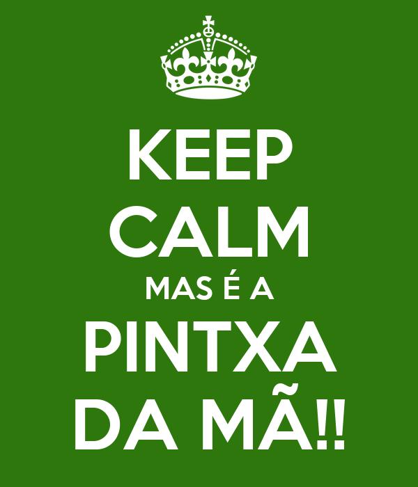 KEEP CALM MAS É A PINTXA DA MÃ!!