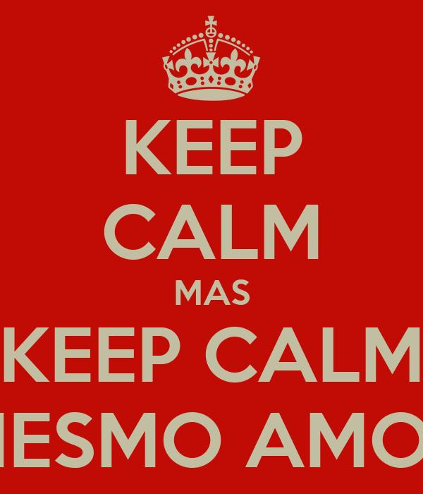 KEEP CALM MAS KEEP CALM MESMO AMOR