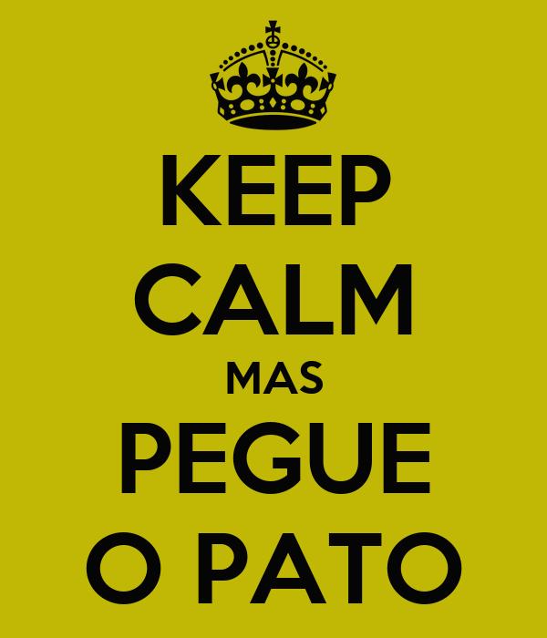 KEEP CALM MAS PEGUE O PATO