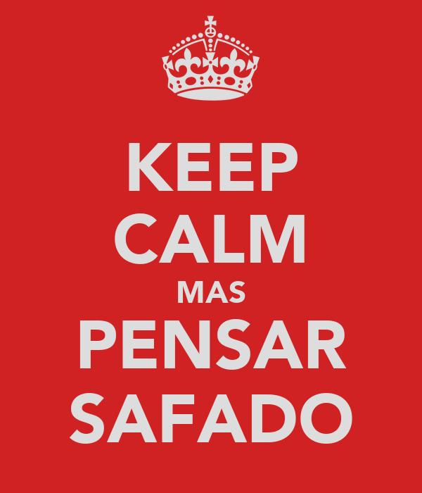 KEEP CALM MAS PENSAR SAFADO