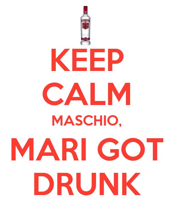 KEEP CALM MASCHIO, MARI GOT DRUNK