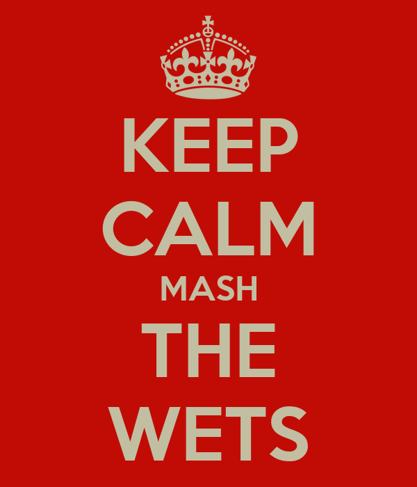 KEEP CALM MASH THE WETS