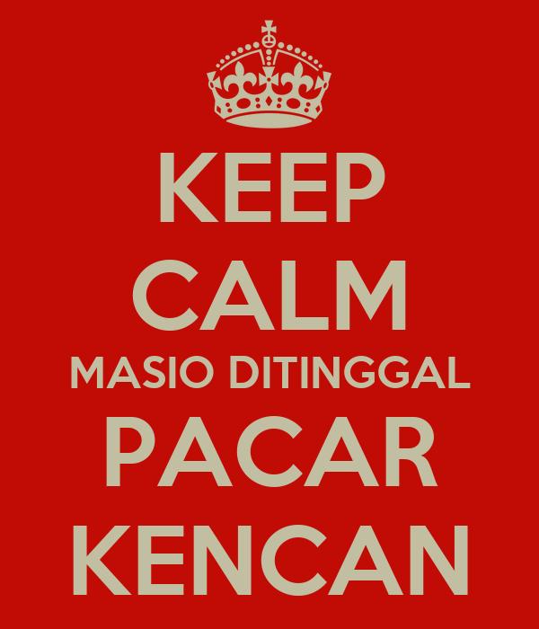KEEP CALM MASIO DITINGGAL PACAR KENCAN