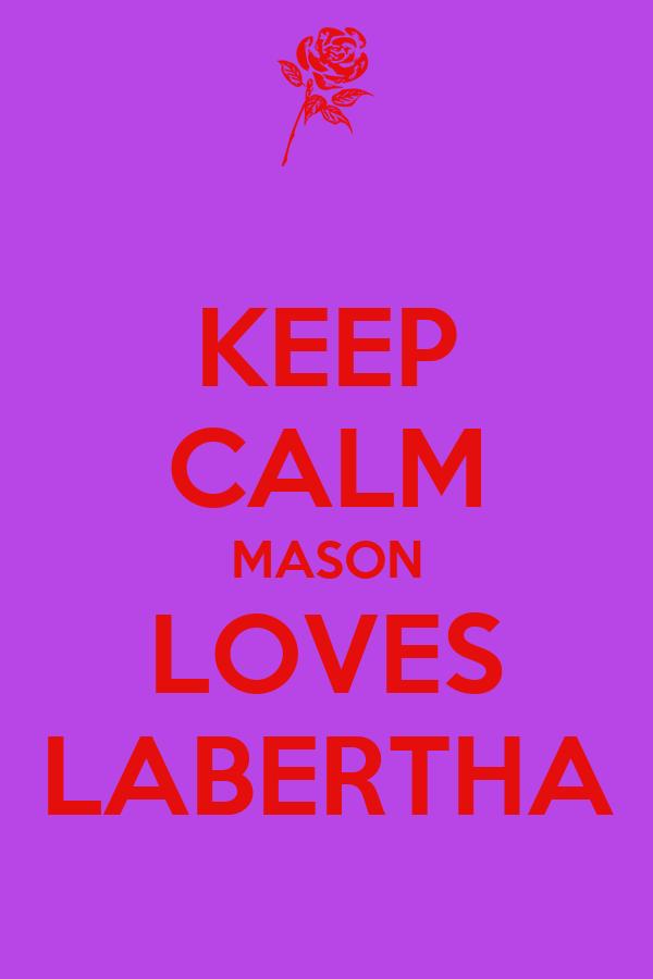 KEEP CALM MASON LOVES LABERTHA