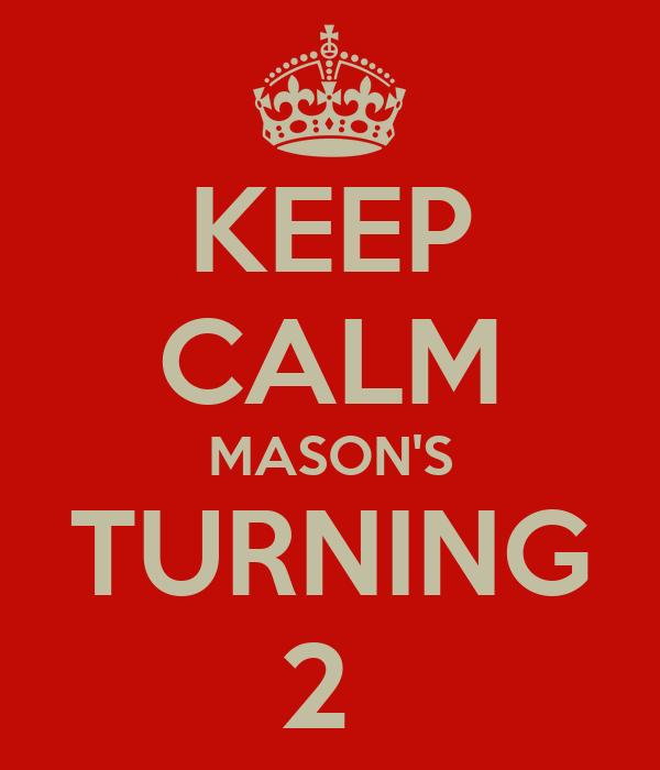 KEEP CALM MASON'S TURNING 2