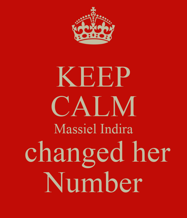 KEEP CALM Massiel Indira  changed her Number